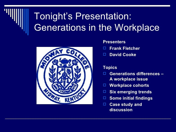 Tonight's Presentation: Generations in the Workplace  <ul><li>Presenters </li></ul><ul><li>Frank Fletcher </li></ul><ul><l...