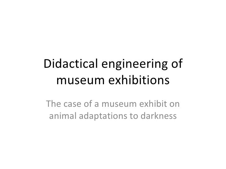 Didactical engineering of museum exhibitions The case of a museum exhibit on animal adaptations to darkness