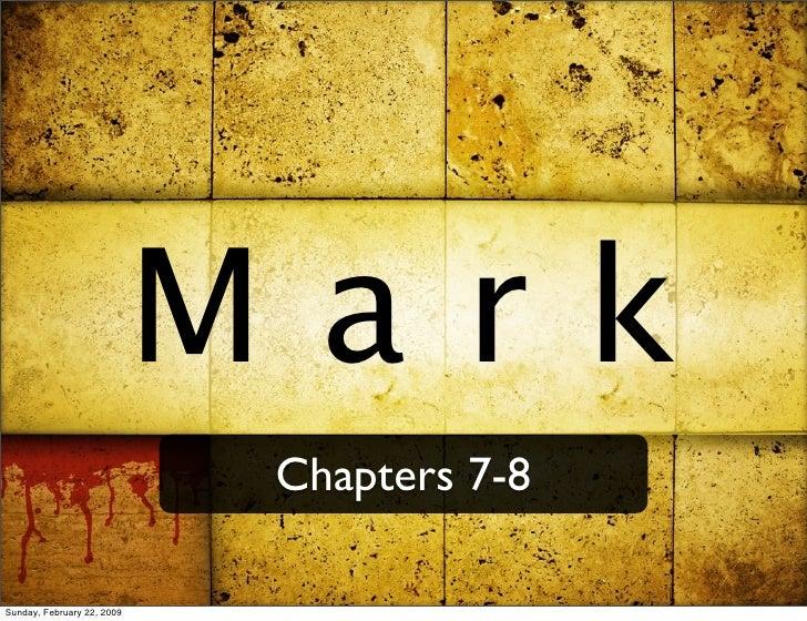 Mark                              Chapters 7-8  Sunday, February 22, 2009