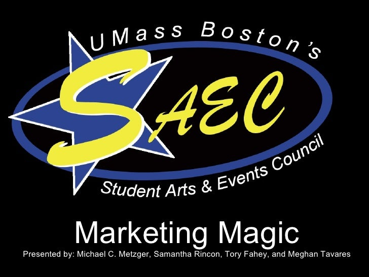 Marketing Magic Presented by: Michael C. Metzger, Samantha Rincon, Tory Fahey, and Meghan Tavares
