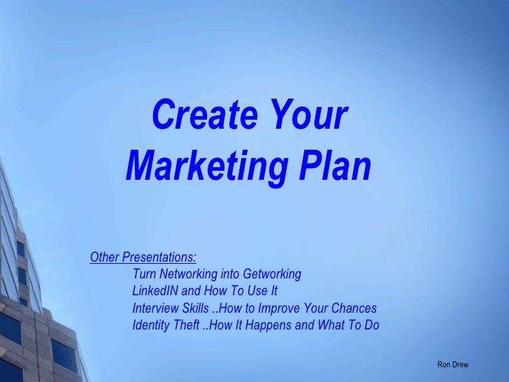 Create Your Marketing Plan Other Presentations: Turn Networking into Getworking LinkedIN and How To Use It Interview Skill...
