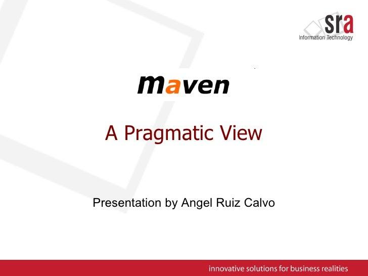 A Pragmatic View Presentation by Angel Ruiz Calvo