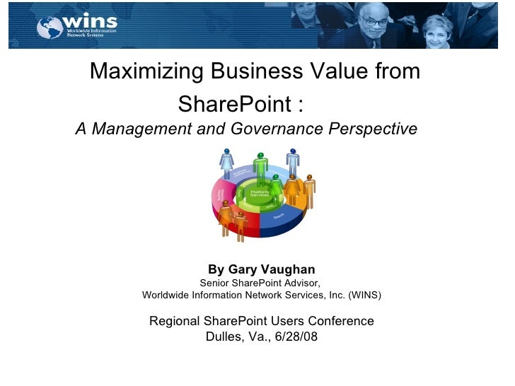 Maximizing Business Value from SharePoint :   A Management and Governance Perspective    By Gary Vaughan Senior SharePoint...