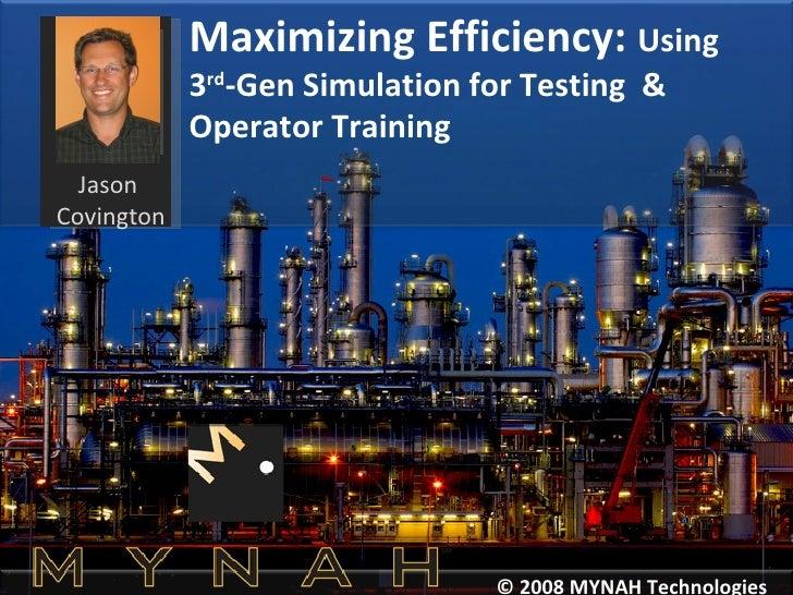 Maximizing Efficiency:  Using 3 rd -Gen Simulation for Testing  & Operator Training © 2008 MYNAH Technologies Jason  Covin...
