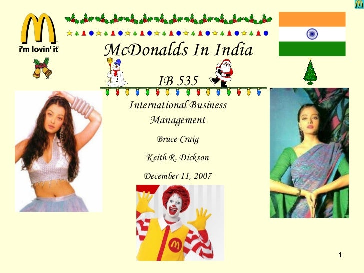 McDonalds In India IB 535 International Business Management Bruce Craig Keith R. Dickson December 11, 2007