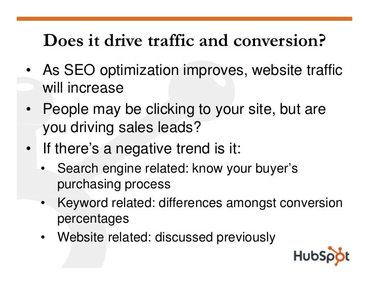 Does it drive traffic and conversion? • As SEO optimization improves, website traffic   will increase • People may be clic...