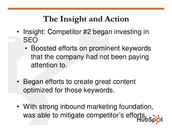 The Insight and Action • Insight: Competitor #2 began investing in   SEO    • Boosted efforts on prominent keywords      t...