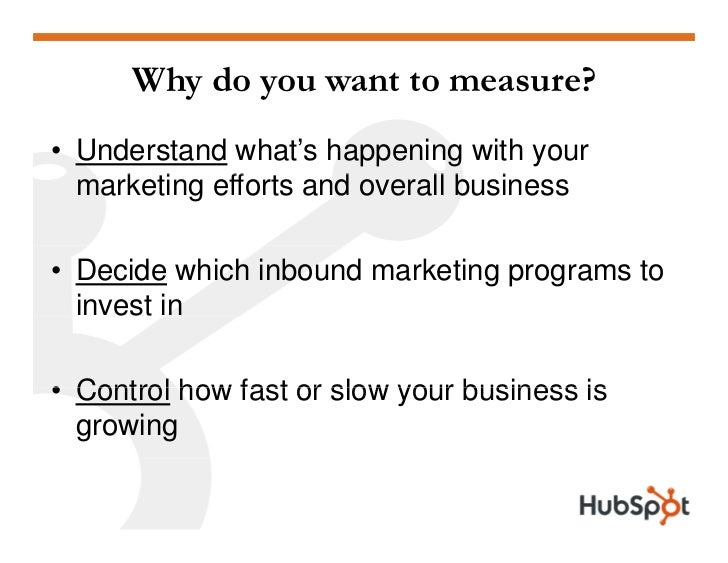 Why do you want to measure? • Understand what's happening with your   marketing efforts and overall b i      ki      ff   ...