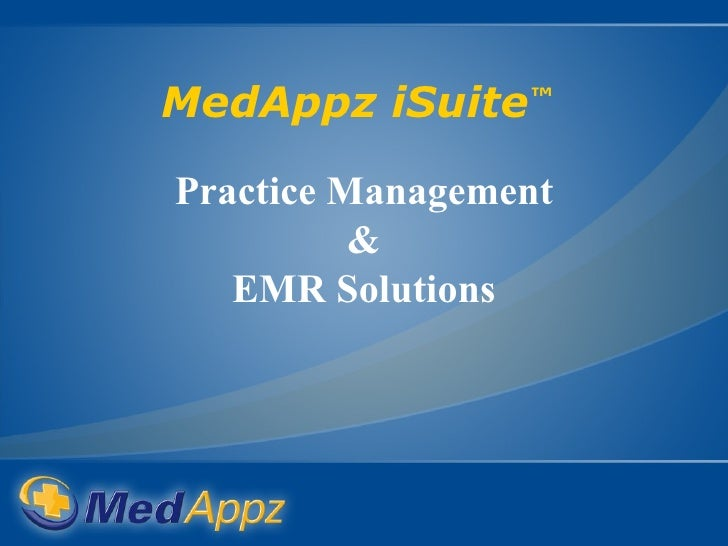 MedAppz iSuite ™   Practice Management & EMR Solutions