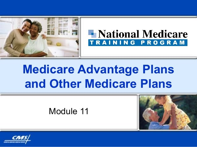 Medicare Advantage Plans and Other Medicare Plans Module 11