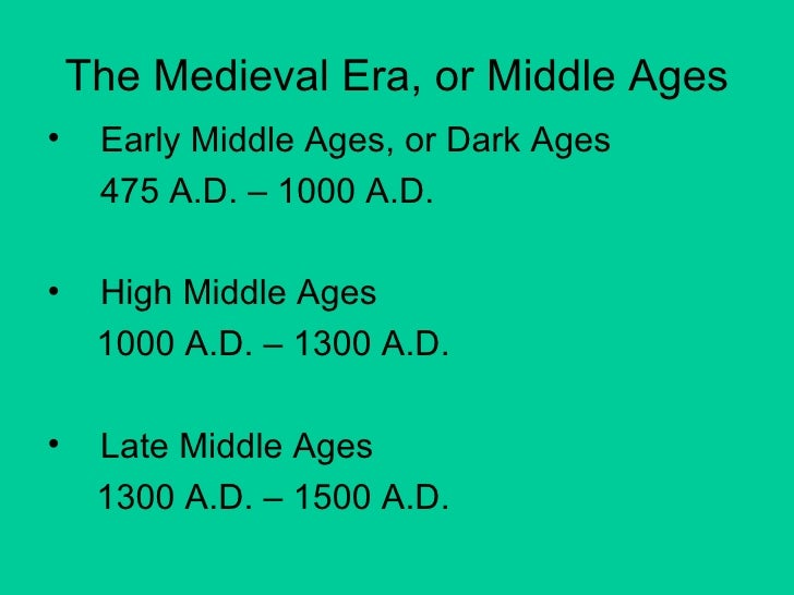 The Medieval Era, or Middle Ages <ul><li>Early Middle Ages, or Dark Ages </li></ul><ul><li>475 A.D. – 1000 A.D. </li></ul>...