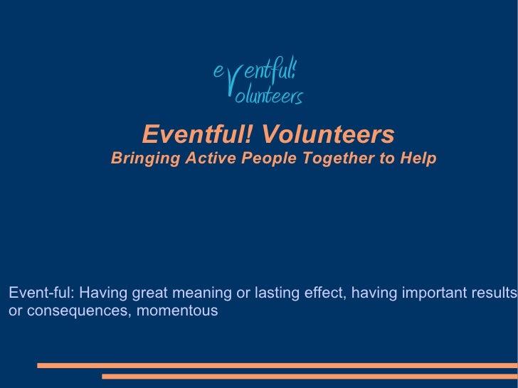 e entful!                                Volunteers                    Eventful! Volunteers                Bringing Active...