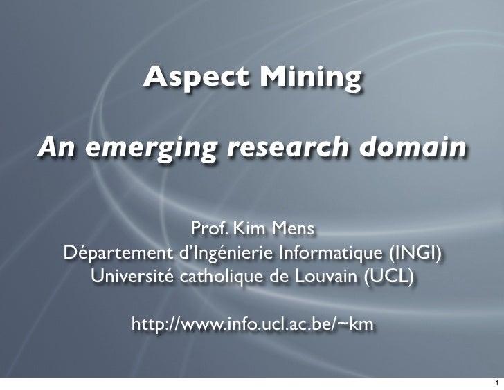 Aspect Mining  An emerging research domain                 Prof. Kim Mens  Département d'Ingénierie Informatique (INGI)   ...