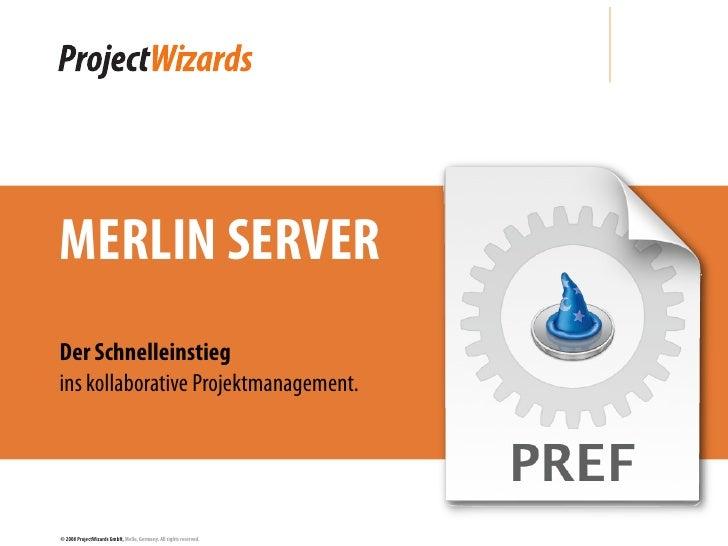 MERLIN SERVER Der Schnelleinstieg ins kollaborative Projektmanagement.     © 2008 ProjectWizards GmbH, Melle, Germany. All...