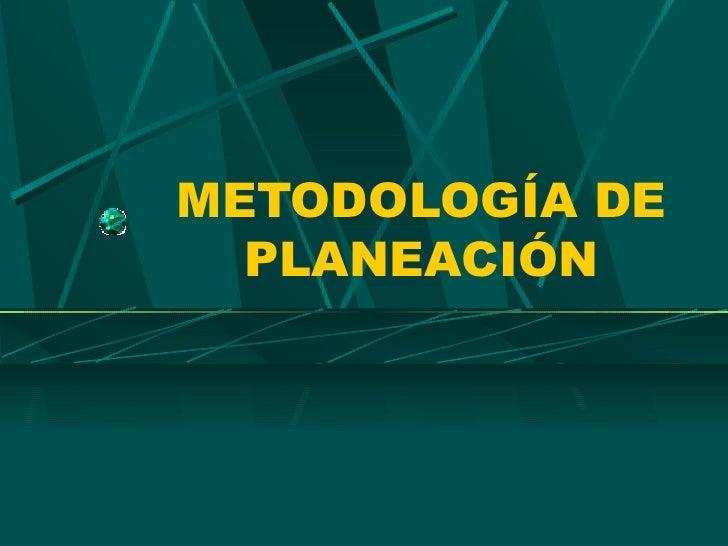 METODOLOGÍA DE PLANEACIÓN