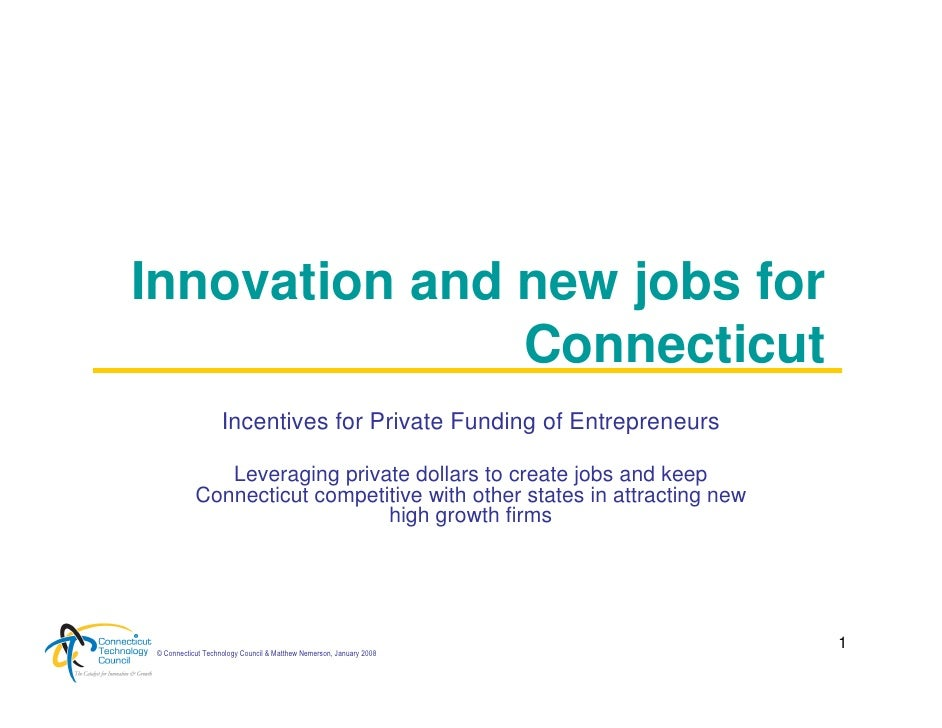 Innovation and new jobs for                Connecticut                     Incentives for Private Funding of Entrepreneurs...