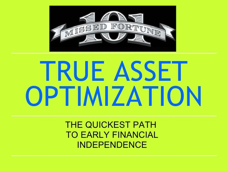 TRUE ASSET OPTIMIZATION THE QUICKEST PATH  TO EARLY FINANCIAL INDEPENDENCE