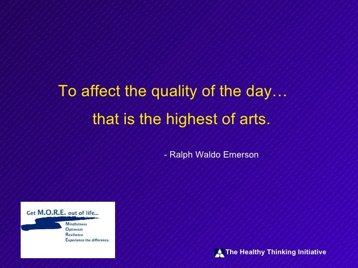 To affect the quality of the day… that is the highest of arts. - Ralph Waldo Emerson