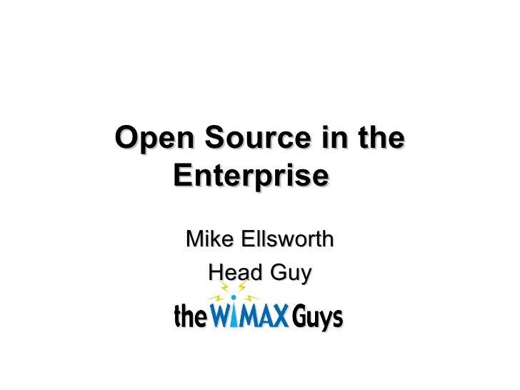 Open Source in the Enterprise   Mike Ellsworth Head Guy
