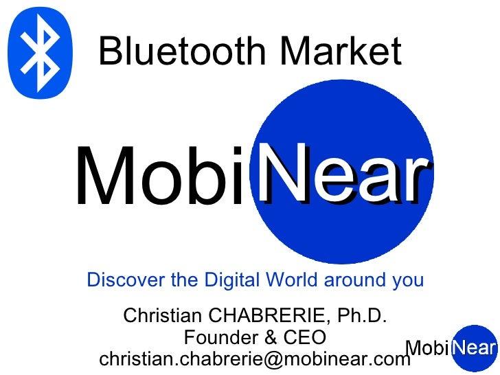 Bluetooth Market   Mobi Near Discover the Digital World around you    Christian CHABRERIE, Ph.D.            Founder & CEO ...