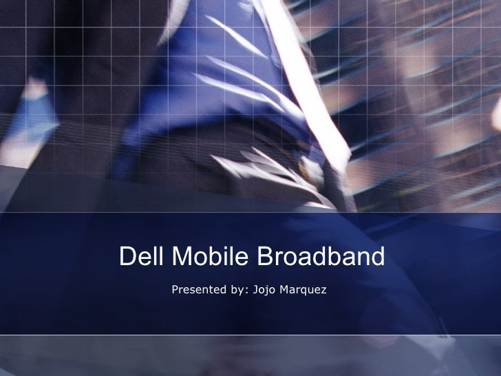 Dell Mobile Broadband Presented by: Jojo Marquez