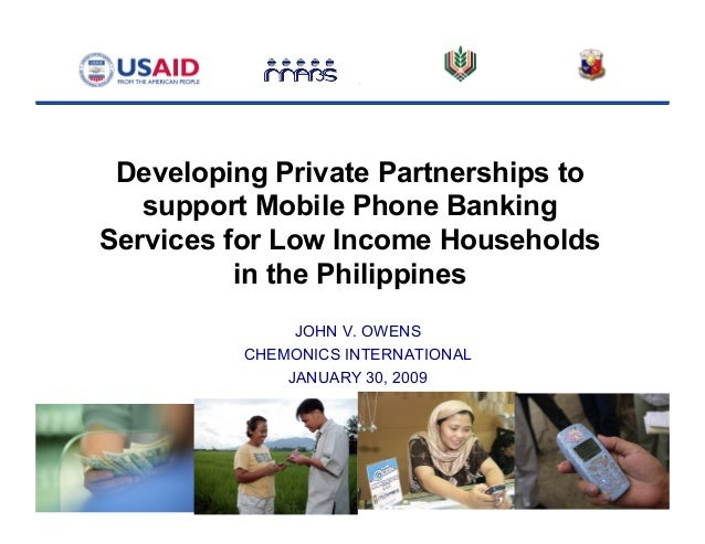 Developing Private Partnerships to support Mobile Phone Banking Services for Low Income Households in the Philippines JOHN...