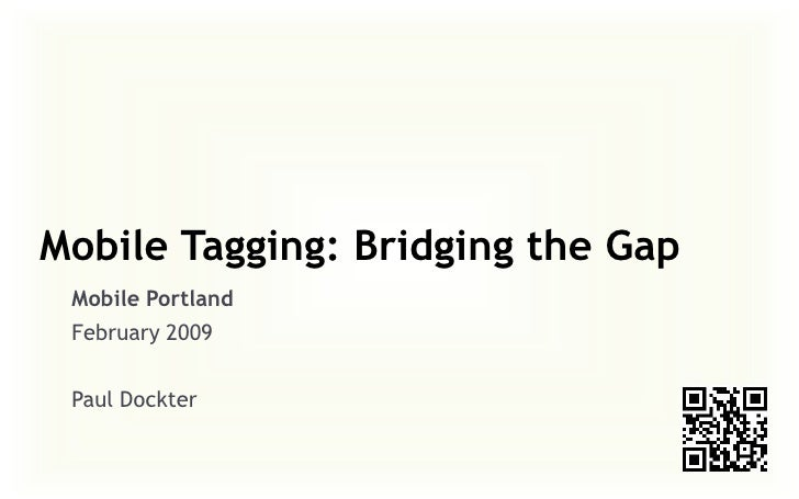 Mobile Tagging: Bridging the Gap  Mobile Portland  February 2009   Paul Dockter