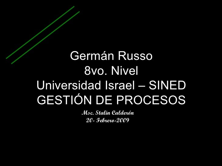 Germán Russo 8vo. Nivel Universidad Israel – SINED GESTIÓN DE PROCESOS Msc. Stalin Calderón 20- Febrero-2009