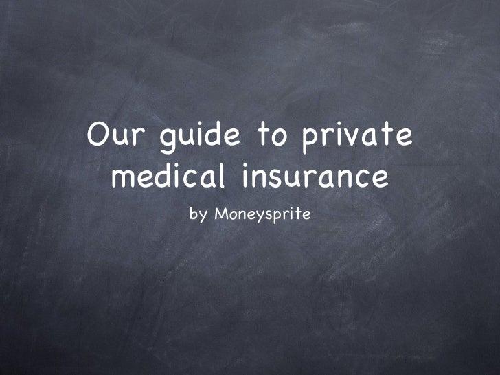 Our guide to private medical insurance <ul><li>by Moneysprite </li></ul>