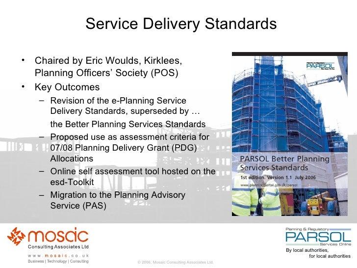 Service Delivery Standards <ul><li>Chaired by Eric Woulds, Kirklees, Planning Officers' Society (POS) </li></ul><ul><li>Ke...