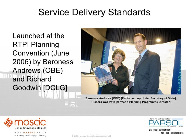 Service Delivery Standards <ul><li>Launched at the RTPI Planning Convention (June 2006) by Baroness Andrews (OBE) and Rich...