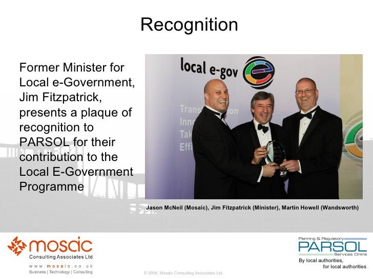 Recognition <ul><li>Former Minister for Local e-Government, Jim Fitzpatrick, presents a plaque of recognition to PARSOL fo...