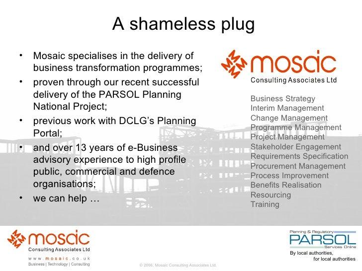 A shameless plug <ul><li>Mosaic specialises in the delivery of business transformation programmes; </li></ul><ul><li>prove...