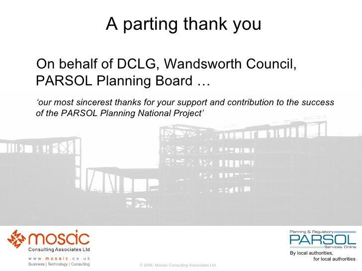 A parting thank you <ul><li>On behalf of DCLG, Wandsworth Council, PARSOL Planning Board … </li></ul><ul><li>' our most si...