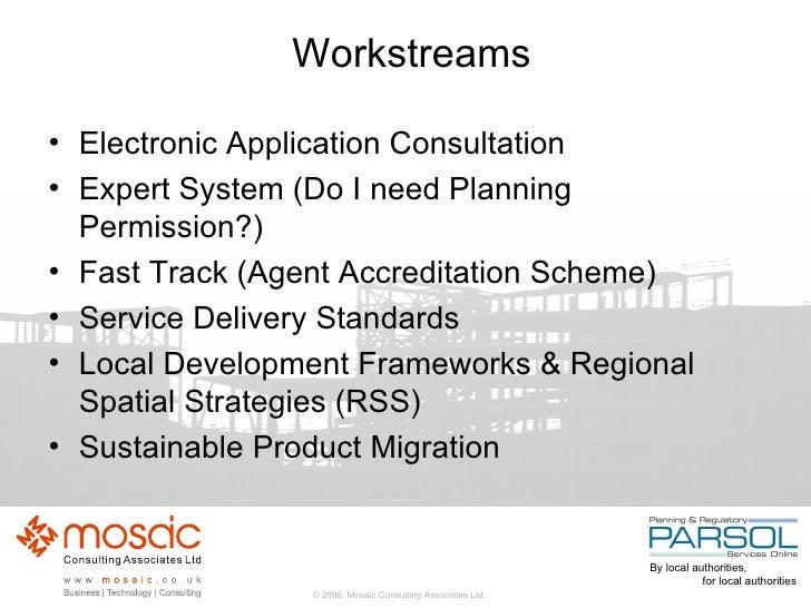 Workstreams <ul><li>Electronic Application Consultation </li></ul><ul><li>Expert System (Do I need Planning Permission?) <...