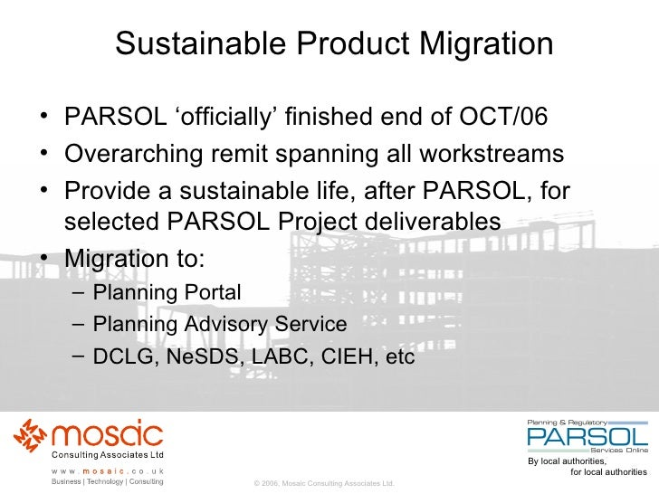 Sustainable Product Migration <ul><li>PARSOL 'officially' finished end of OCT/06 </li></ul><ul><li>Overarching remit spann...