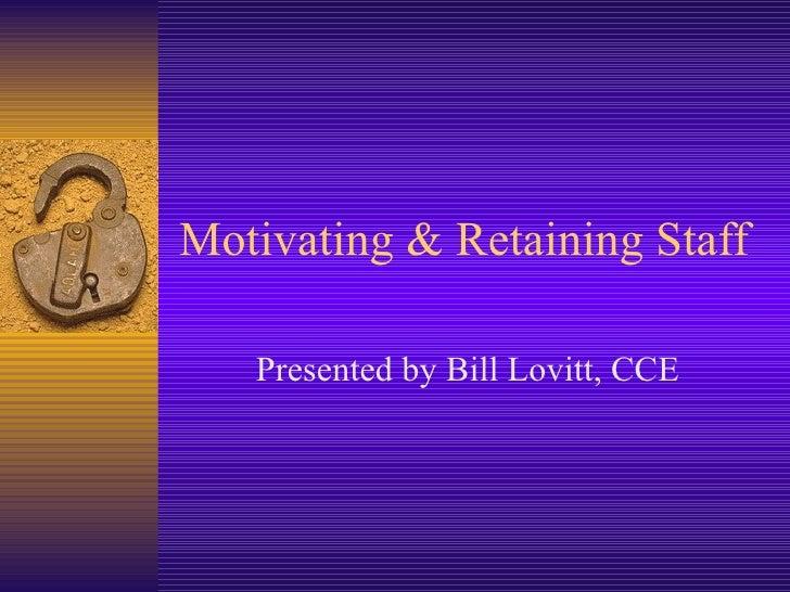 Motivating & Retaining Staff Presented by Bill Lovitt, CCE