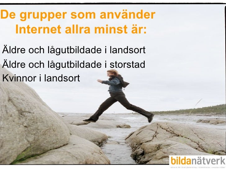 De grupper som använder   Internet allra minst är: Äldre och lågutbildade i landsort Äldre och lågutbildade i storstad Kvi...