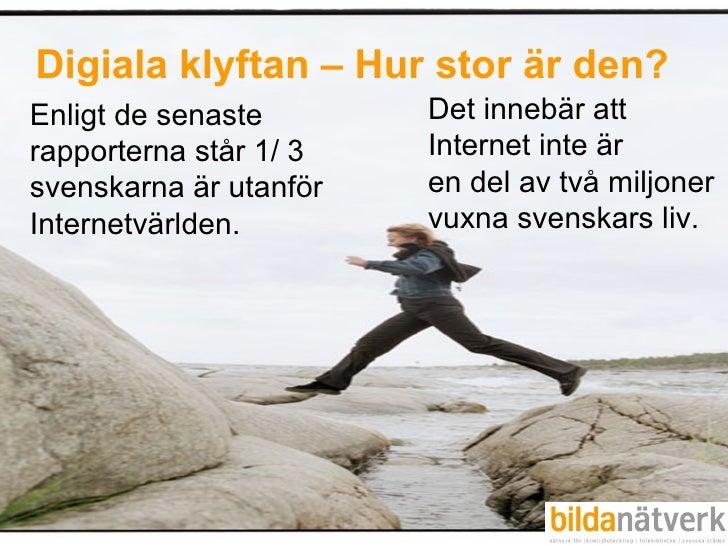 Digiala klyftan – Hur stor är den? Enligt de senaste  rapporterna står 1/ 3 svenskarna är utanför Internetvärlden.  Det in...