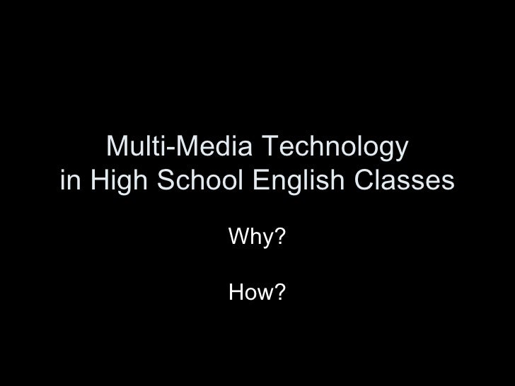 Multi-Media Technology in High School English Classes Why? How?