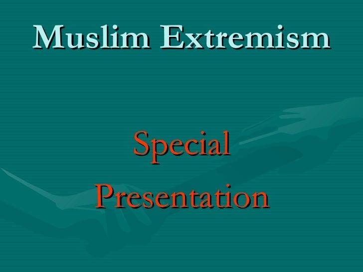 Muslim Extremism <ul><li>Special </li></ul><ul><li>Presentation </li></ul>