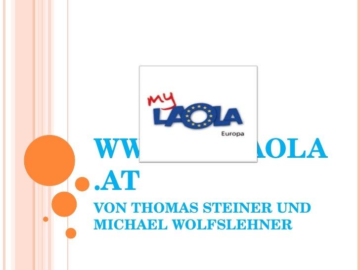 WWW.MYLAOLA.AT VON THOMAS STEINER UND MICHAEL WOLFSLEHNER