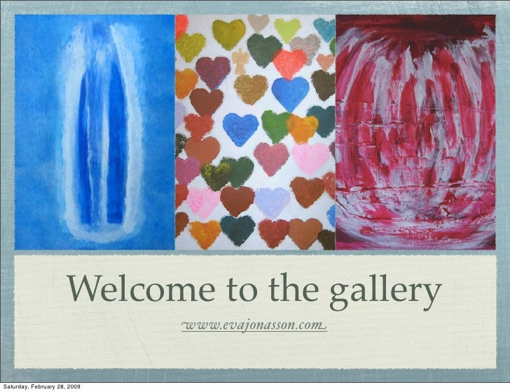 Welcome to the gallery                              www.evajonasson.comSaturday, February 28, 2009