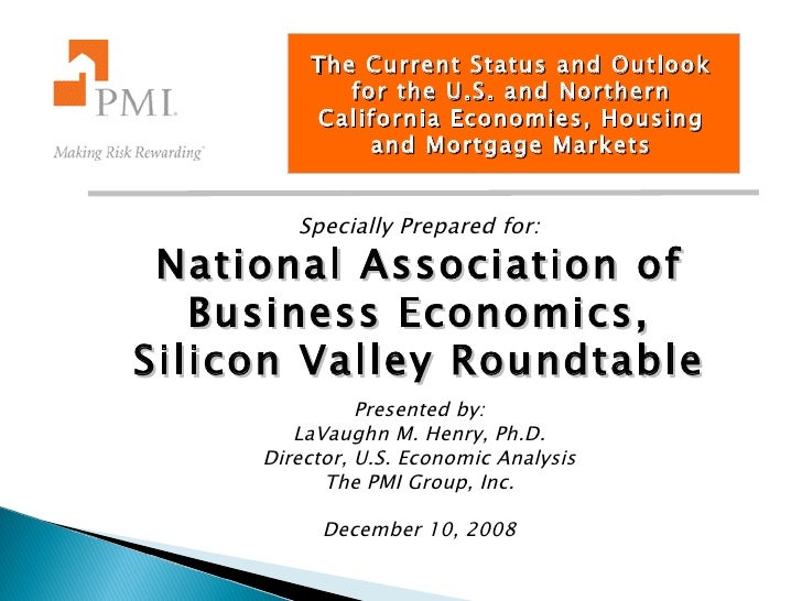 The Current Status and Outlook for the U.S. and Northern California Economies, Housing and Mortgage Markets Specially Prep...