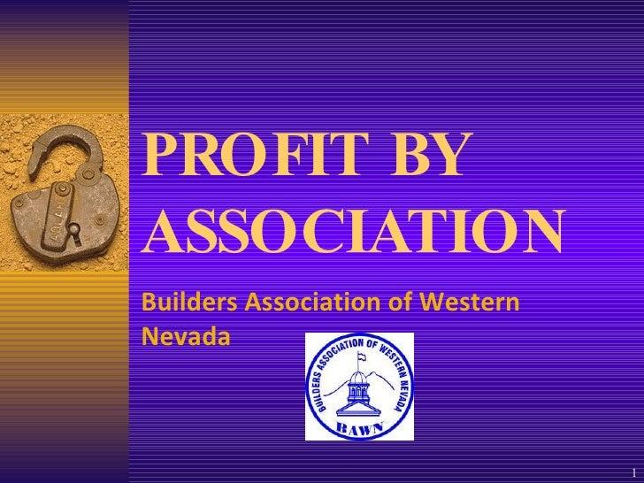 PROFIT BY ASSOCIATION Builders Association of Western Nevada
