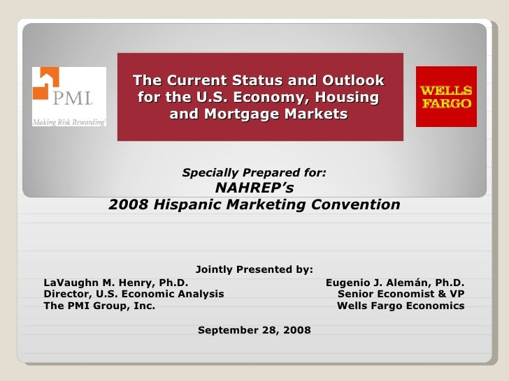 Specially Prepared for: NAHREP's 2008 Hispanic Marketing Convention The Current Status and Outlook for the U.S. Economy, H...