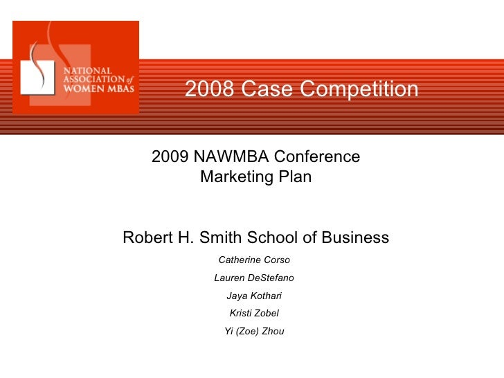 2008 Case Competition  2009 NAWMBA Conference Marketing Plan Robert H. Smith School of Business Catherine Corso Lauren DeS...