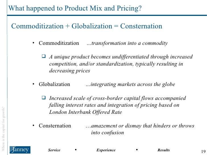 <ul><ul><li>Commoditization  …transformation into a commodity </li></ul></ul><ul><ul><ul><li>A unique product becomes undi...