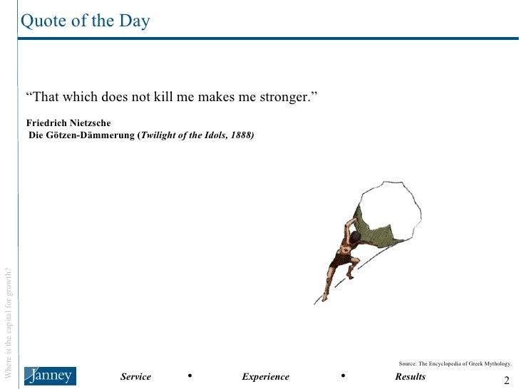 "<ul><li>"" That which does not kill me makes me stronger.""   </li></ul><ul><li>Friedrich Nietzsche  Die Götzen-Dämmerung ( ..."