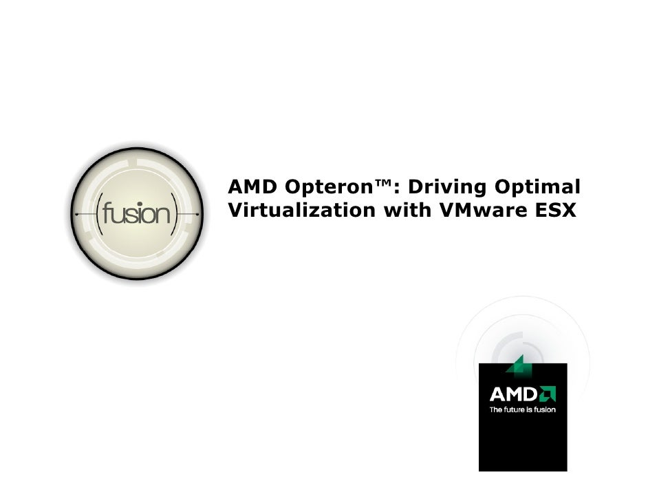 AMD Opteron™: Driving Optimal Virtualization with VMware ESX